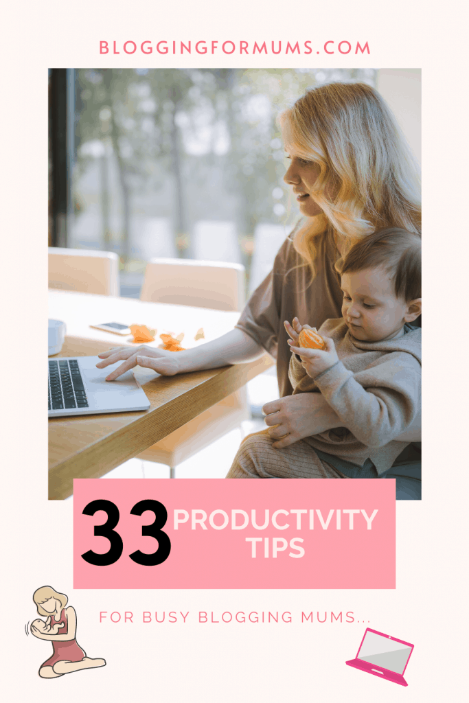 33 productivity tips for busy blogging mums