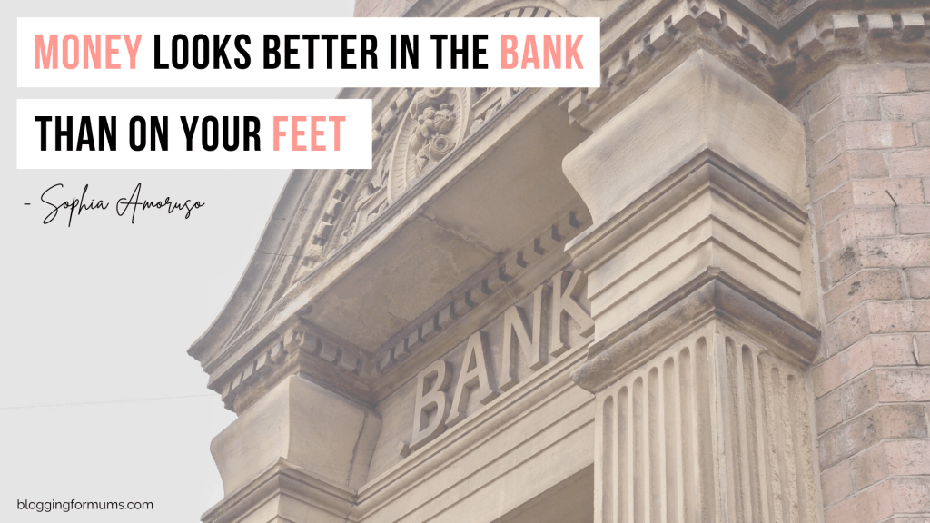 money is better in the bank than on your feet