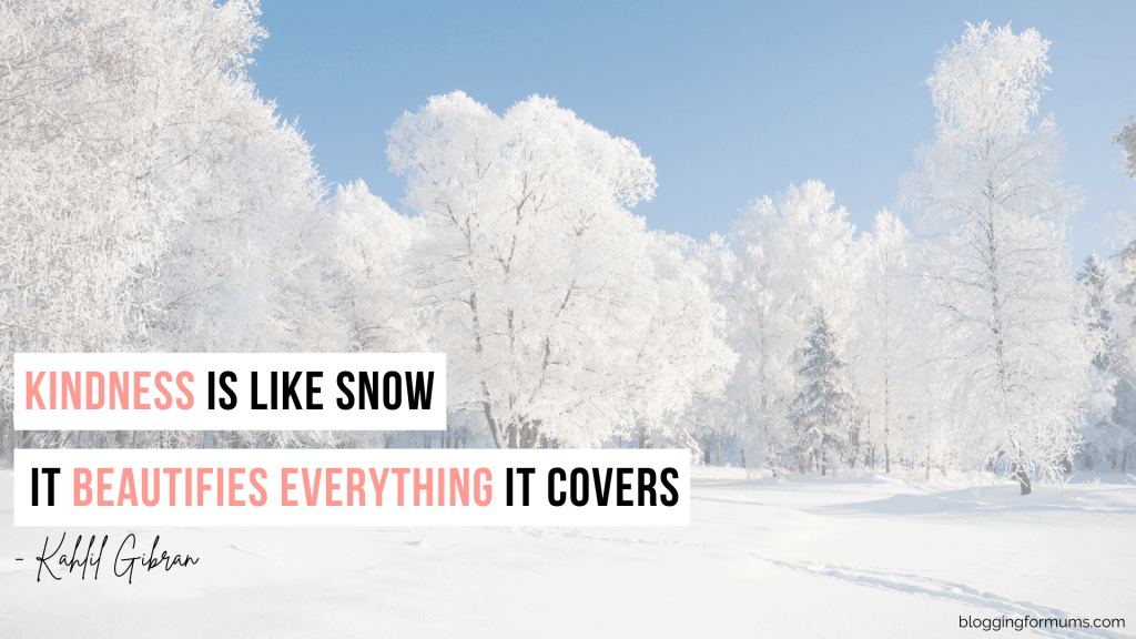 Kindness is like snow. It beautifies everything it covers