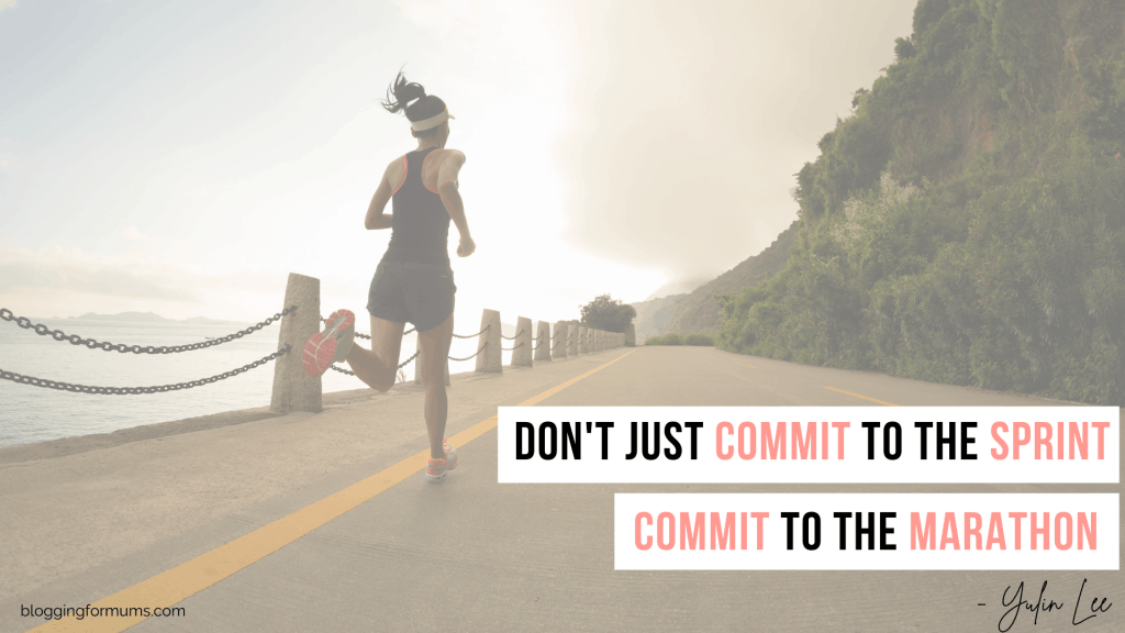 Don't just commit to the sprint. Commit to the marathon