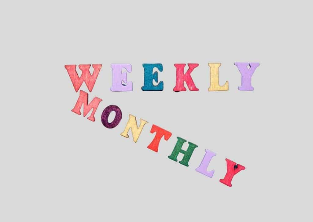 weekly or monthly